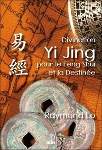 Raymond Lo - Divination Yi Jing pour le Feng Shui et la Destinée.
