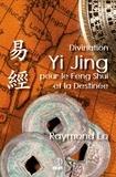 Raymond Lo - Divination Yi Jing pour le Feng Shui et la Destinée - Guide de divination traditionnelle chinoise.