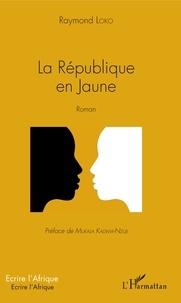 Raymond Loko - La République en jaune.
