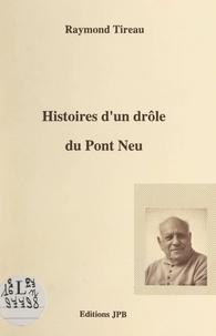 Raymond Louis Denis Delphin Tireau - Histoires d'un drôle du Pont Neu.