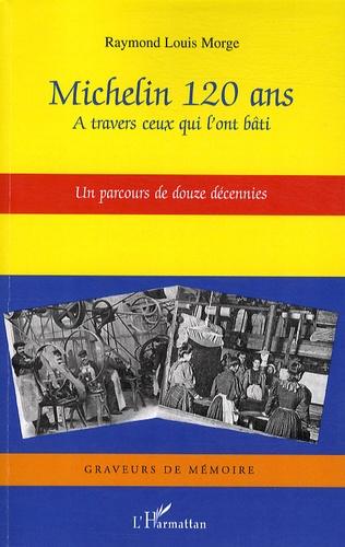 Raymond Louis Morge - Michelin 120 ans - A travers ceux qui l'ont bâti - Un parcours de douze décennies.