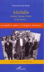 Raymond Louis Morge - Michelin - Michel, Marius, Marie et les autres... Une famille de salariés et l'entreprise clermontoise.