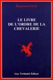 Raymond Lulle - Le livre de l'ordre de la chevalerie.