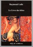 Raymond Lulle - Le livre des bêtes.