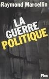 Raymond Marcellin - La Guerre politique.