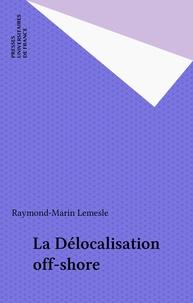 Raymond-Marin Lemesle - La délocalisation off-shore.