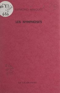 Raymond Marquès - Les nymphoses.