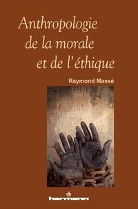 Raymond Massé - Anthropologie de la morale et de l'éthique.