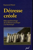 Raymond Massé - Détresse créole - Ethnoépidémiologie de la détresse psychique à la Martinique.