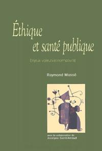 Raymond Massé - Ethique et santé publique - Enjeux, valeurs et normativité.