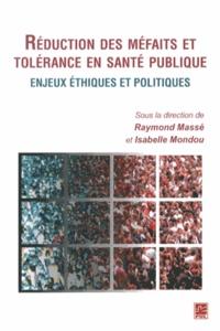 Raymond Massé et Isabelle Mondou - Réduction des méfaits et tolérance en santé publique - Enjeux éthiques et politiques.