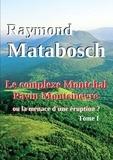 Raymond Matabosch - Le complexe Montchal-Pavin-Montcineyre ou la menace d'une éruption ? Tome I..