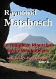 Raymond Matabosch - Le complexe Montchal-Pavin-Montcineyre ou la menace d'une éruption ? Tome II.