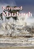 Raymond Matabosch - Séisme de Sumatra, du 26 décembre 2004.