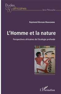 Raymond Matand Makashing - L'Homme et la nature - Perspectives africaines de l'écologie profonde.