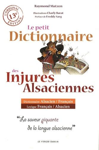Raymond Matzen - Le petit dictionnaire des injures alsaciennes.
