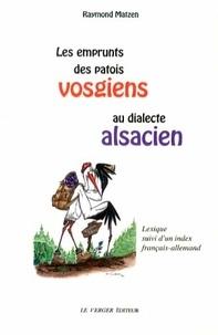 Raymond Matzen - Les emprunts des patois vosgiens au dialecte alsacien - Lexique suivi d'un index français-allemand.