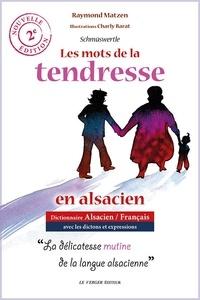 Raymond Matzen - Les mots de la tendresse en alsacien.