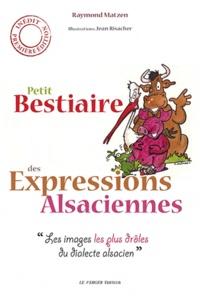 Raymond Matzen - Petit bestiaire alsacien - Les animaux dans le langage populaire entre les Vosges et le Rhin.