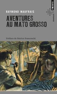 Raymond Maufrais - Aventures au Mato grosso.