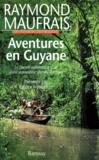Raymond Maufrais - Aventures en Guyane.