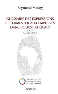 Raymond Mauny - Glossaires des expressions et termes locaux employés dans l'ouest africain.