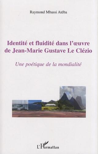 Raymond Mbassi Atéba - Identité et fluidité dans l'oeuvre de Jean-Marie Gustave Le Clézio - Une poétique de la modernité.