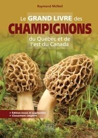 Raymond McNeil - Le grand livre des champignons du Québec et de l'Est du Canada.
