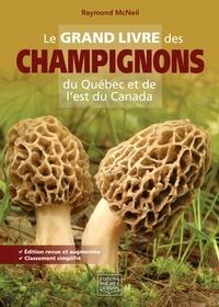Raymond McNeil - Le grand livre des champignons du Québec et de l'est du Canada - Édition revue et augmentée.