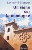 Raymond Mengus - Un signe sur la montagne - Que vit-on à Notre-Dame de l'Atlas ?.