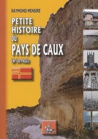 Raymond Mensire - Petite histoire du pays de Caux en 100 pages.
