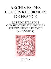 Raymond Mentzer - Les registres des consistoires des Eglises réformées de France (XVIe-XVIIe siècles) - Un inventaire.