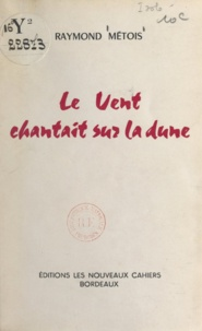 Raymond Métois - Le vent chantait sur la dune.