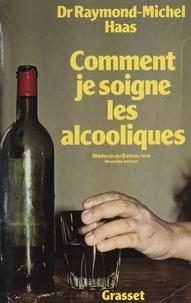Raymond-Michel Haas et André Coutin - Comment je soigne les alcooliques - Médecin du bateau ivre.