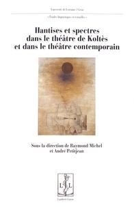 Raymond Michel et André Petitjean - Hantises et spectres dans le théâtre de Koltès et dans le théâtre contemporain.