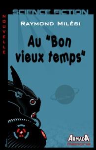 """Raymond Milési - Au """"Bon vieux temps""""."""