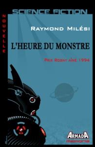Raymond Milési - L'heure du monstre.