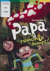 Raymond Milési - Papa, j'ai remonté le temps !.