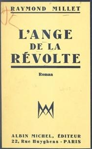 Raymond Millet - L'ange de la révolte.
