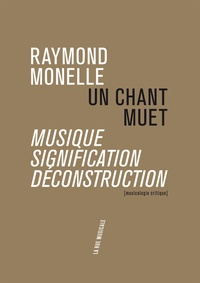 Raymond Monelle - Un chant muet - Musique, signification, déconstruction.