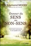 Raymond Moody - Donner du sens au non-sens - Comment concevoir la vie après la vie.