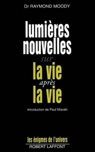 """Raymond Moody - Lumières nouvelles sur """"La vie après la vie""""."""