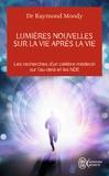 Raymond Moody - Lumières nouvelles sur la vie après la vie.
