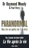 Raymond Moody et Paul Perry - Paranormal - Une vie en quête de l'au-delà.