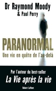 Raymond Moody - Paranormal - Une vie en quête de l'au-delà.