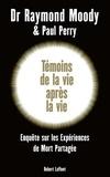 Raymond Moody et Paul Perry - Témoins de la vie après la vie - Une enquête sur les expériences de mort partagée.