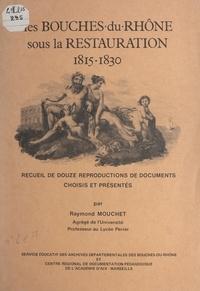 Raymond Mouchet et Madeleine Villard - Les Bouches-du-Rhône sous la Restauration, 1815-1830 - Recueil de douze reproductions de documents.