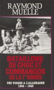 Raymond Muelle - Bataillons de choc et commandos de la 1re armée française - Des Vosges à l'Autriche, septembre 1944-mai 1945.