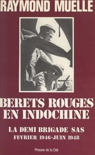 Raymond Muelle et Jeannine Balland - Bérets rouges en Indochine - La demi-brigade SAS, février 1946-juin 1948.