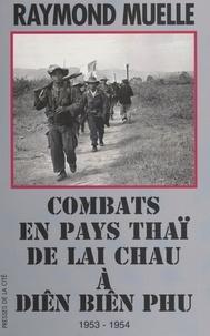 Raymond Muelle et Jeannine Balland - Combats en pays thaï, de Lai Chau à Diên Biên Phu, 1953-1954 - Document.